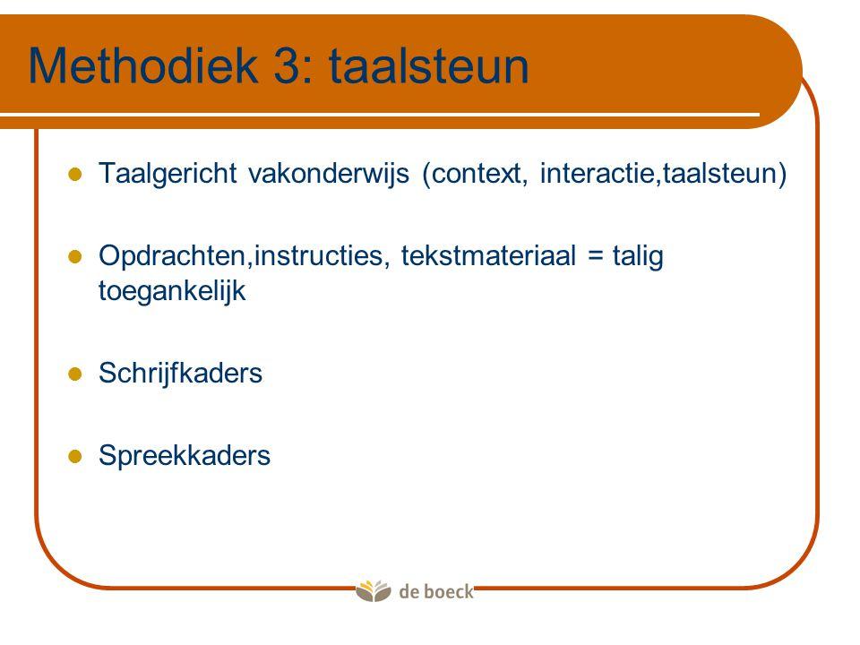 Methodiek 3: taalsteun Taalgericht vakonderwijs (context, interactie,taalsteun) Opdrachten,instructies, tekstmateriaal = talig toegankelijk.