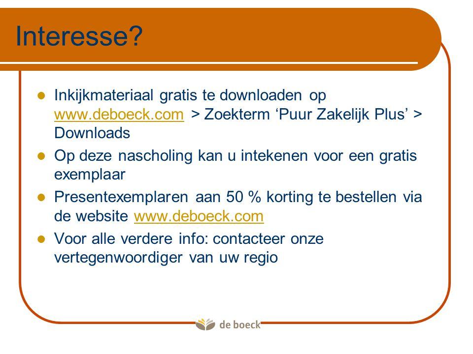 Interesse Inkijkmateriaal gratis te downloaden op www.deboeck.com > Zoekterm 'Puur Zakelijk Plus' > Downloads.