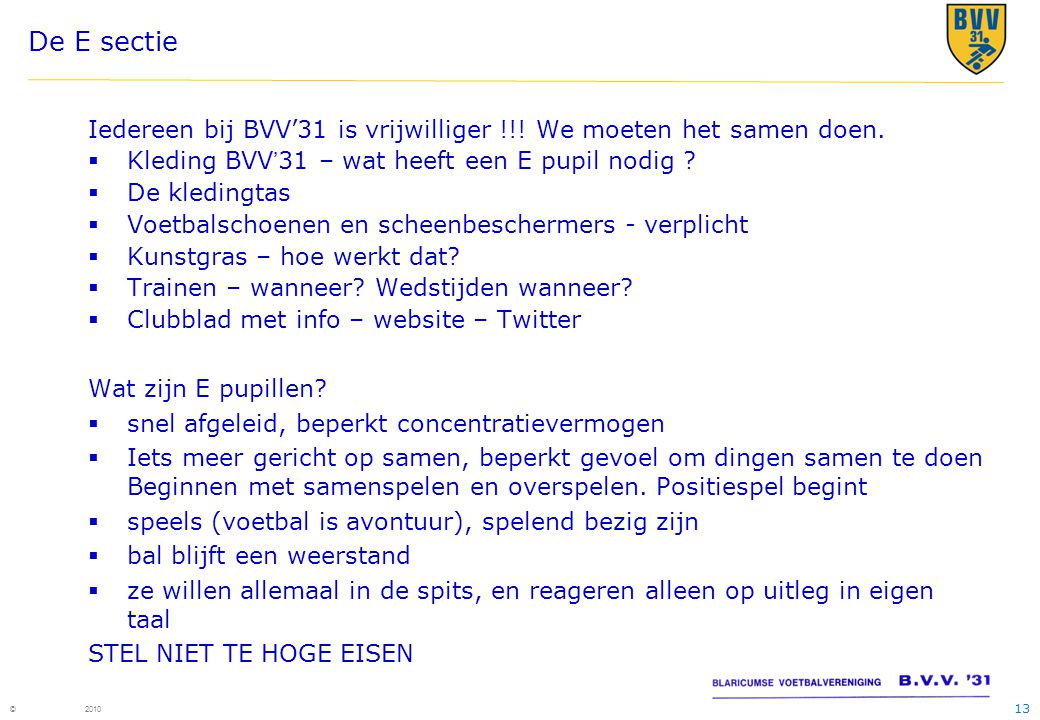 De E sectie Iedereen bij BVV'31 is vrijwilliger !!! We moeten het samen doen. Kleding BVV'31 – wat heeft een E pupil nodig