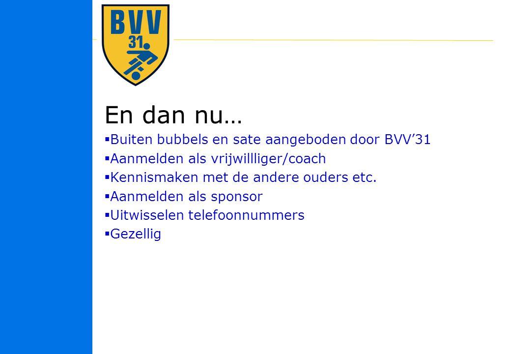 En dan nu… Buiten bubbels en sate aangeboden door BVV'31