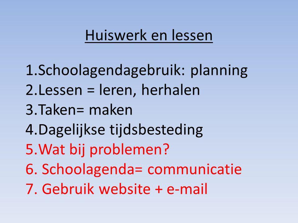 Huiswerk en lessen Schoolagendagebruik: planning. Lessen = leren, herhalen. Taken= maken. Dagelijkse tijdsbesteding.