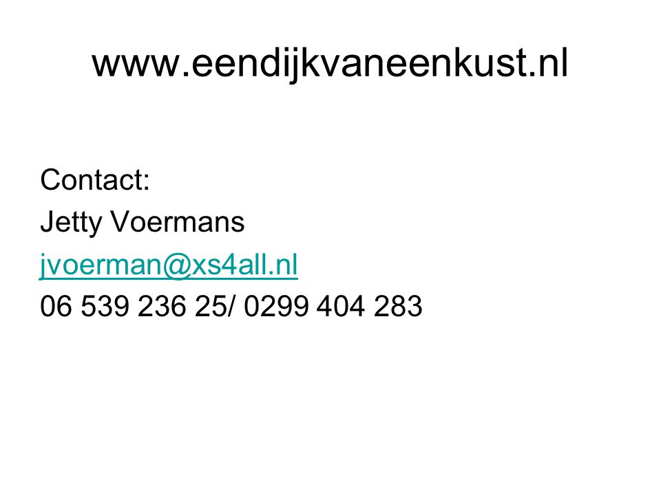 www.eendijkvaneenkust.nl Contact: Jetty Voermans jvoerman@xs4all.nl