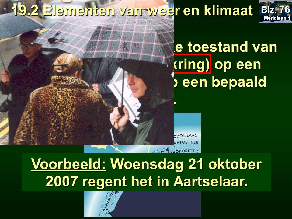 Voorbeeld: Woensdag 21 oktober 2007 regent het in Aartselaar.