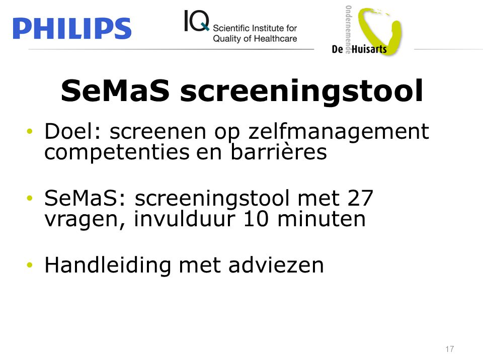 SeMaS screeningstool Doel: screenen op zelfmanagement competenties en barrières. SeMaS: screeningstool met 27 vragen, invulduur 10 minuten.