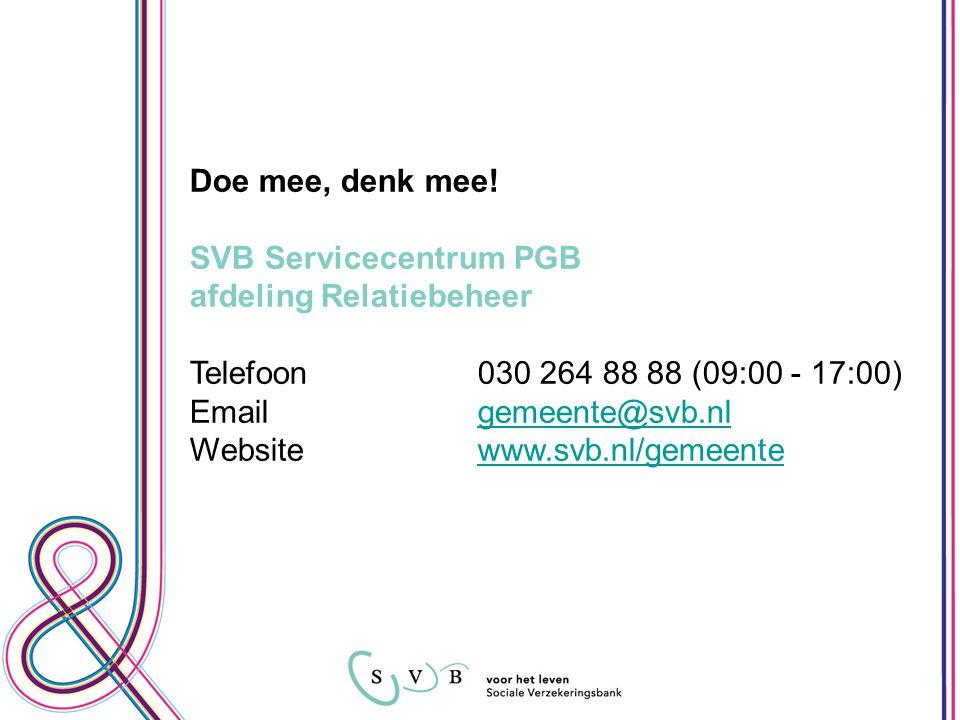 Doe mee, denk mee! SVB Servicecentrum PGB. afdeling Relatiebeheer. Telefoon 030 264 88 88 (09:00 - 17:00)