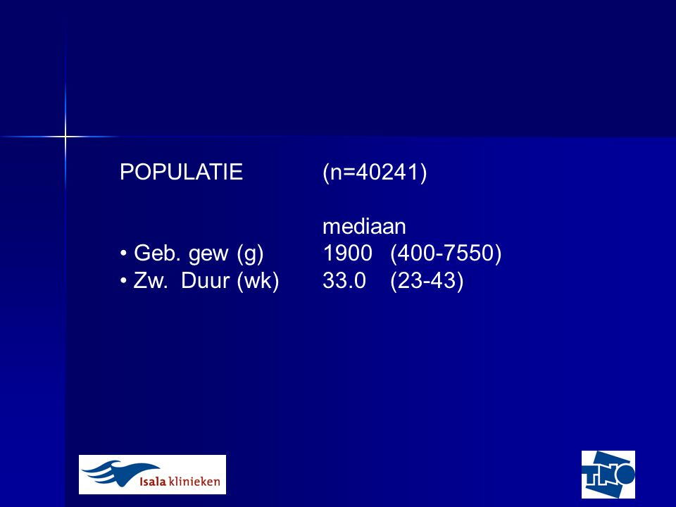 POPULATIE (n=40241) mediaan Geb. gew (g) 1900 (400-7550) Zw. Duur (wk) 33.0 (23-43)