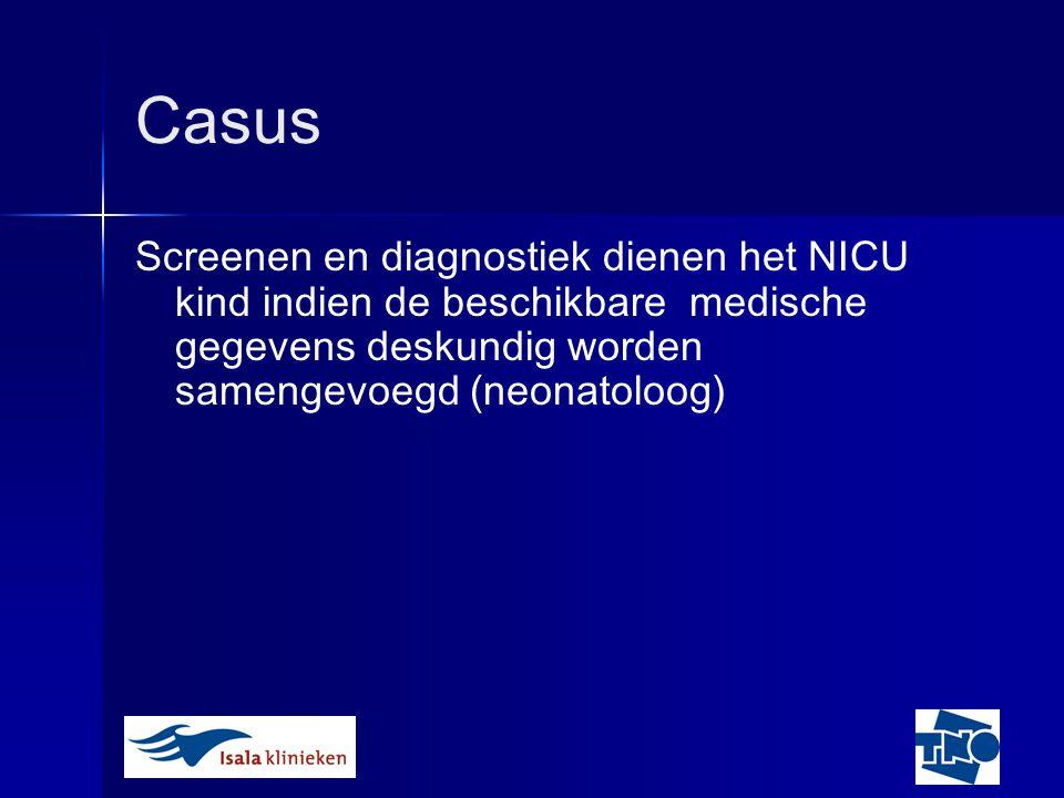Casus Screenen en diagnostiek dienen het NICU kind indien de beschikbare medische gegevens deskundig worden samengevoegd (neonatoloog)