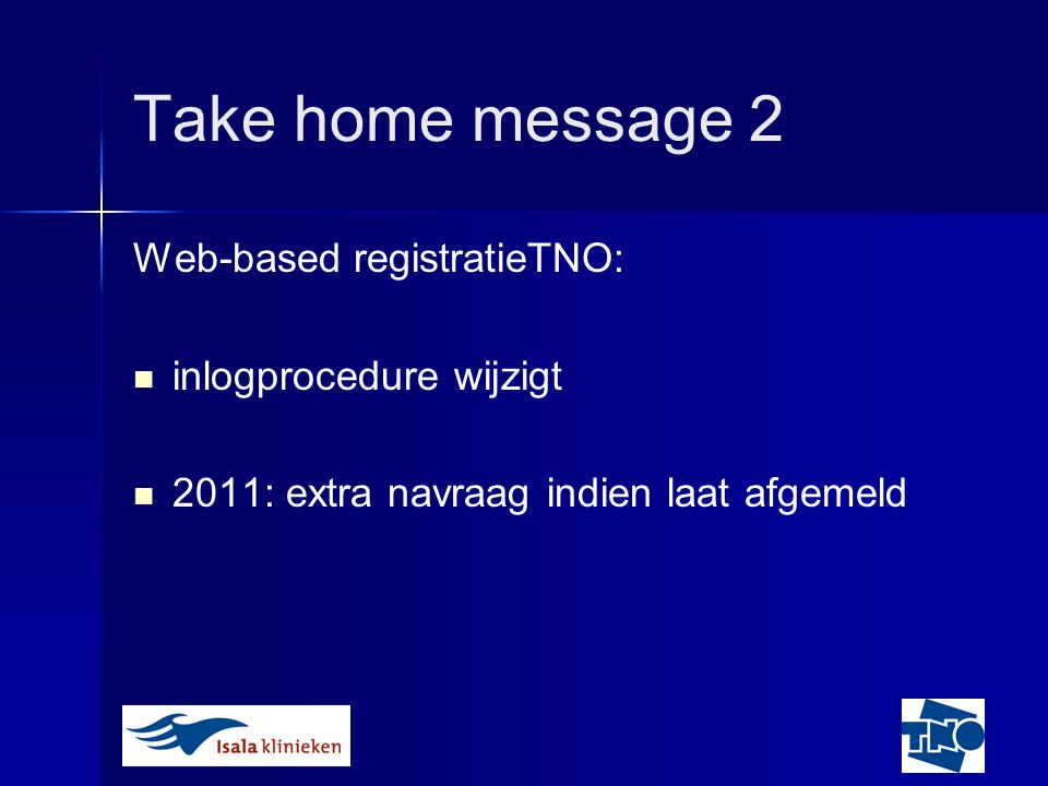 Take home message 2 Web-based registratieTNO: inlogprocedure wijzigt