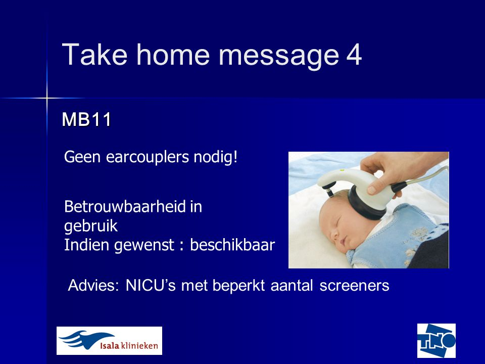 Take home message 4 MB11 Geen earcouplers nodig!