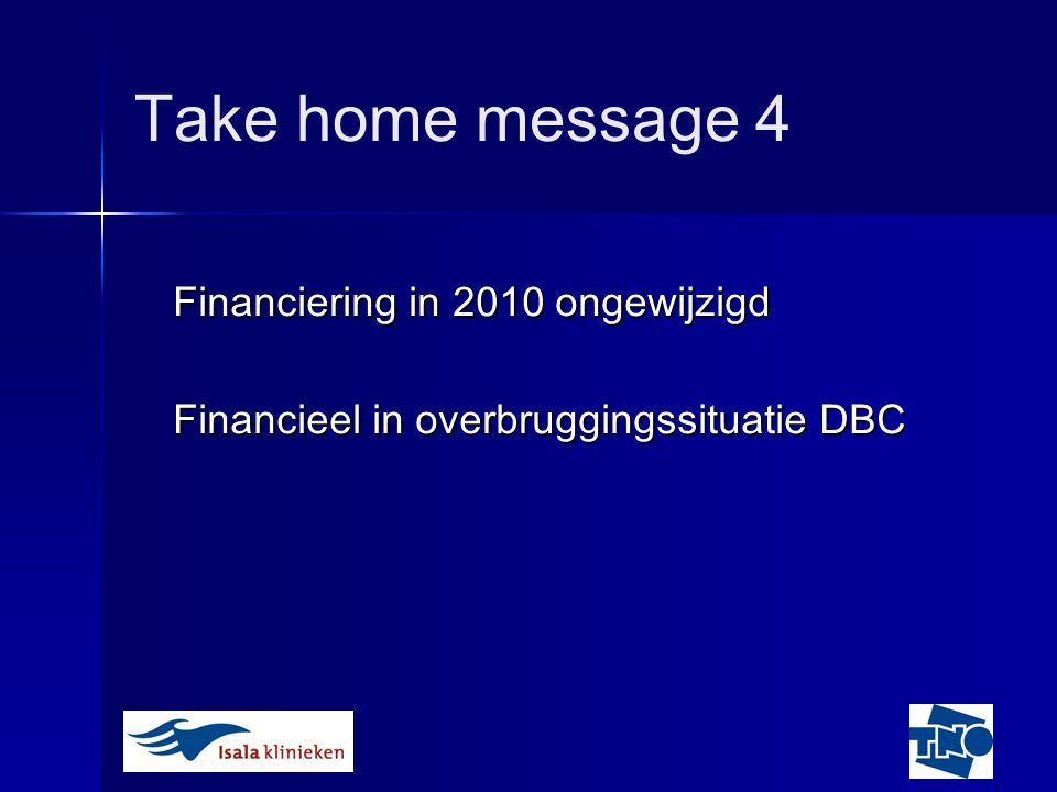 Take home message 4 Financiering in 2010 ongewijzigd