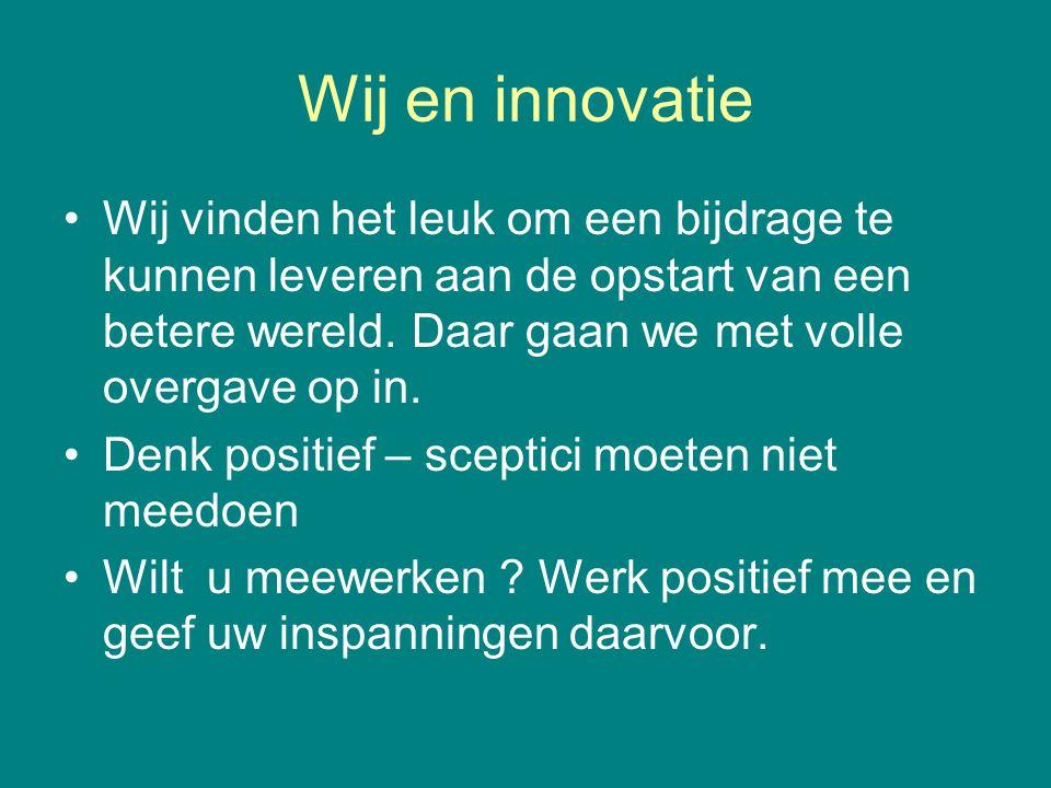Wij en innovatie Wij vinden het leuk om een bijdrage te kunnen leveren aan de opstart van een betere wereld. Daar gaan we met volle overgave op in.