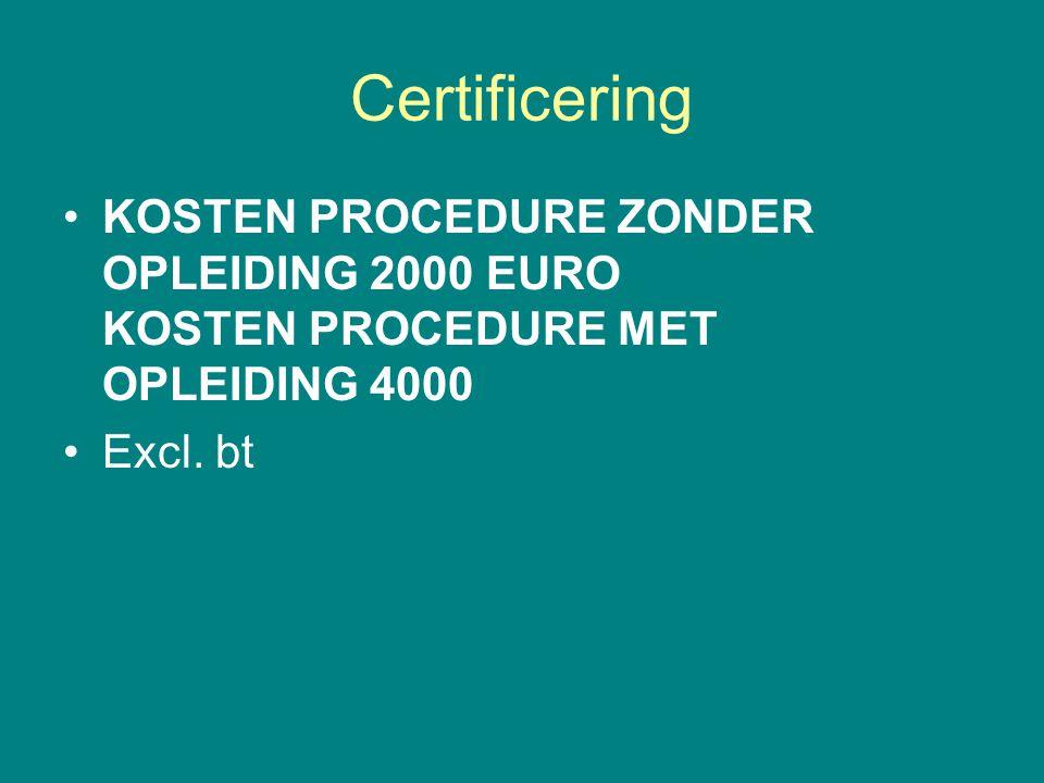 Certificering KOSTEN PROCEDURE ZONDER OPLEIDING 2000 EURO KOSTEN PROCEDURE MET OPLEIDING 4000.