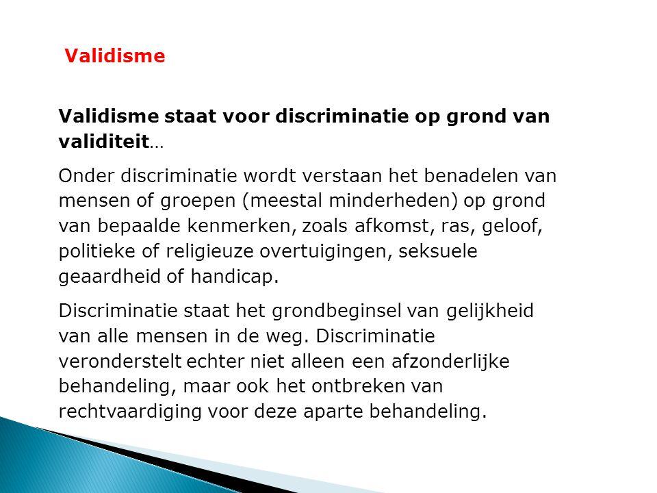 Validisme Validisme staat voor discriminatie op grond van validiteit…