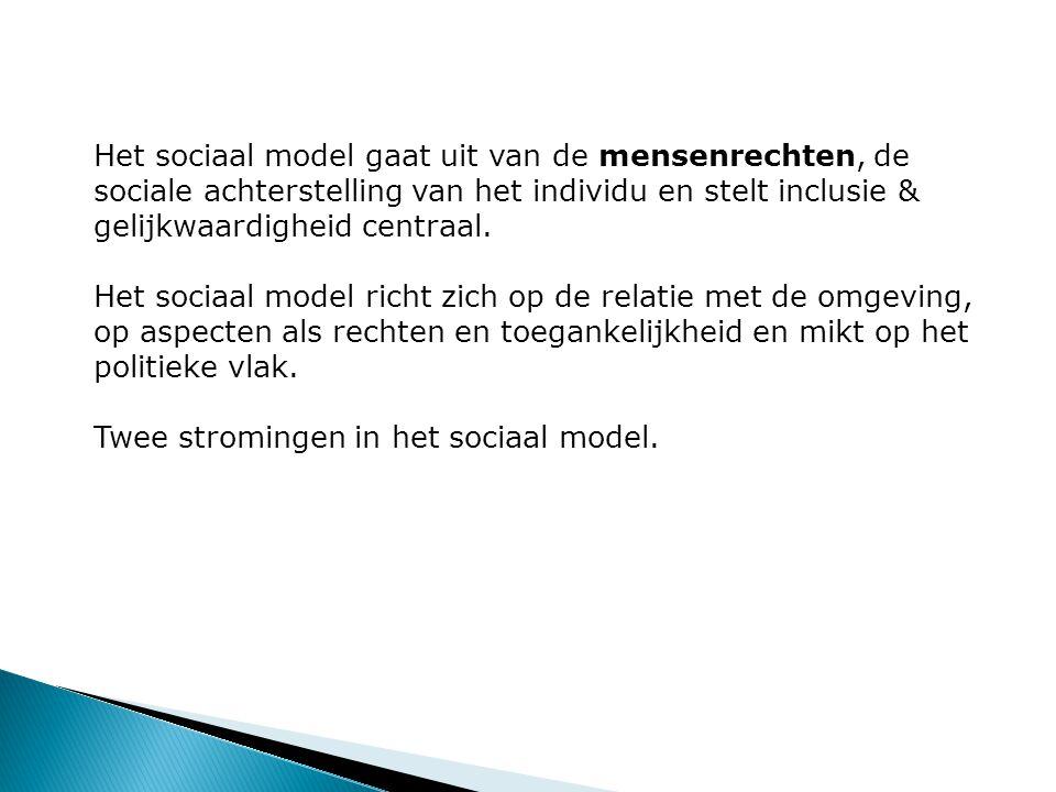 Het sociaal model gaat uit van de mensenrechten, de sociale achterstelling van het individu en stelt inclusie & gelijkwaardigheid centraal.