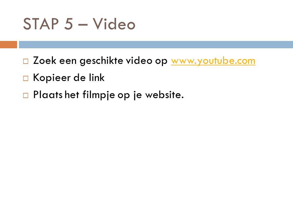 STAP 5 – Video Zoek een geschikte video op www.youtube.com