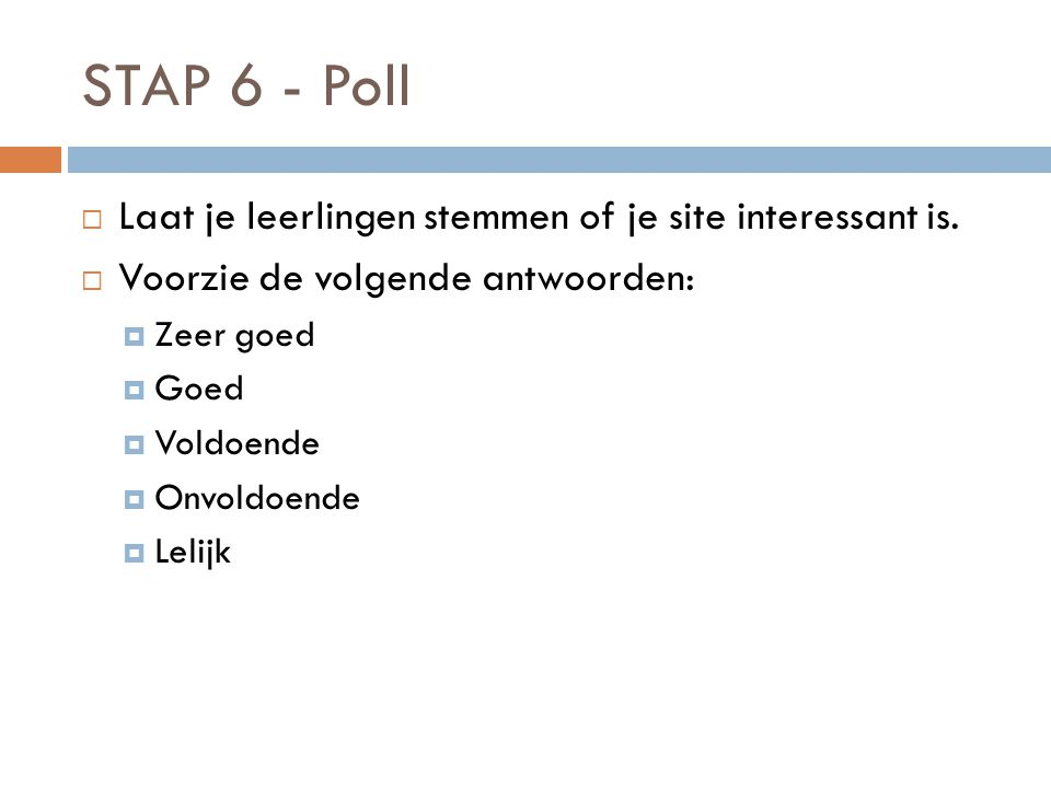 STAP 6 - Poll Laat je leerlingen stemmen of je site interessant is.