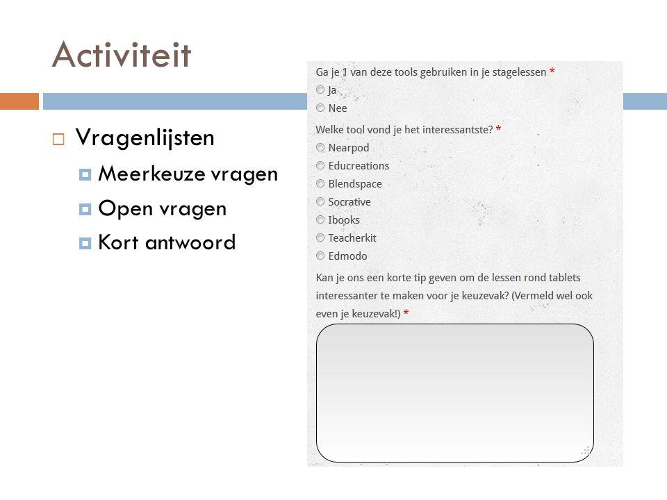 Activiteit Vragenlijsten Meerkeuze vragen Open vragen Kort antwoord