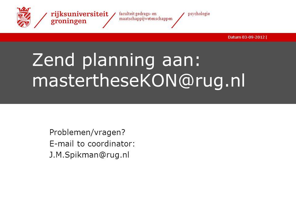 Zend planning aan: mastertheseKON@rug.nl