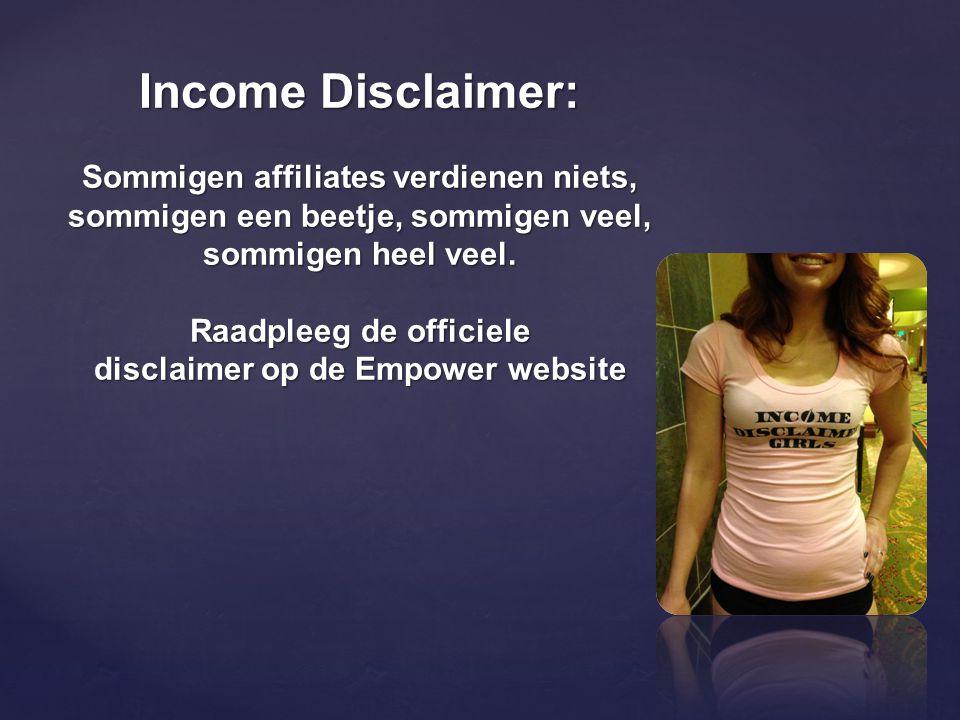 Income Disclaimer: Sommigen affiliates verdienen niets, sommigen een beetje, sommigen veel, sommigen heel veel.