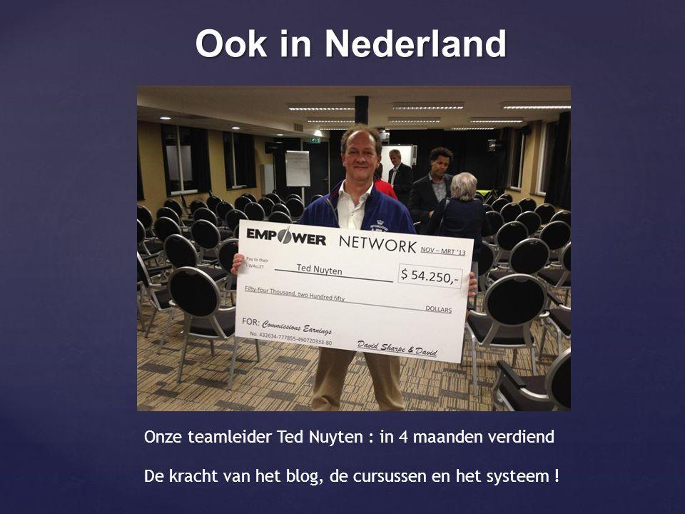 Ook in Nederland Onze teamleider Ted Nuyten : in 4 maanden verdiend