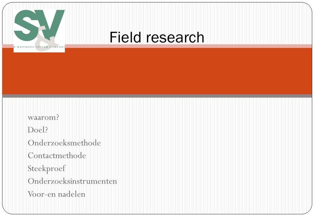 Field research waarom Doel Onderzoeksmethode Contactmethode