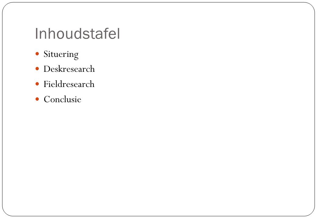 Inhoudstafel Situering Deskresearch Fieldresearch Conclusie