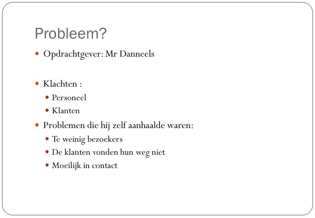 Probleem Opdrachtgever: Mr Danneels Klachten :