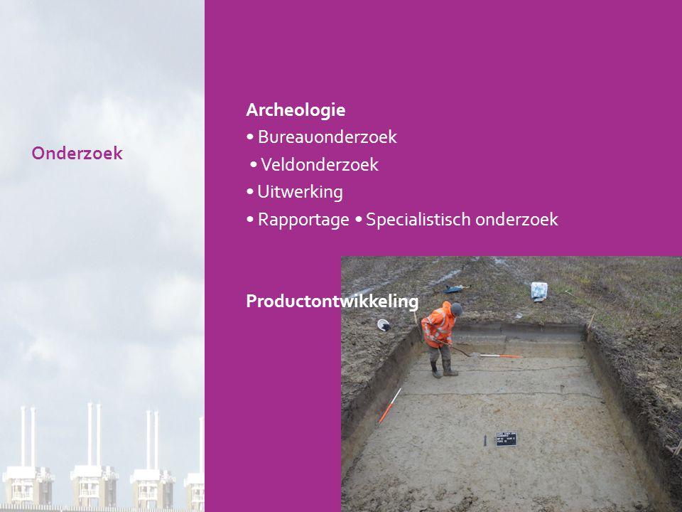 Archeologie • Bureauonderzoek. • Veldonderzoek. • Uitwerking. • Rapportage • Specialistisch onderzoek.