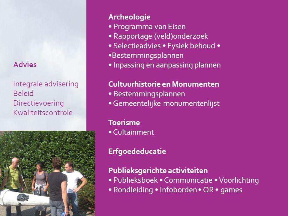 Archeologie • Programma van Eisen. • Rapportage (veld)onderzoek. • Selectieadvies • Fysiek behoud •