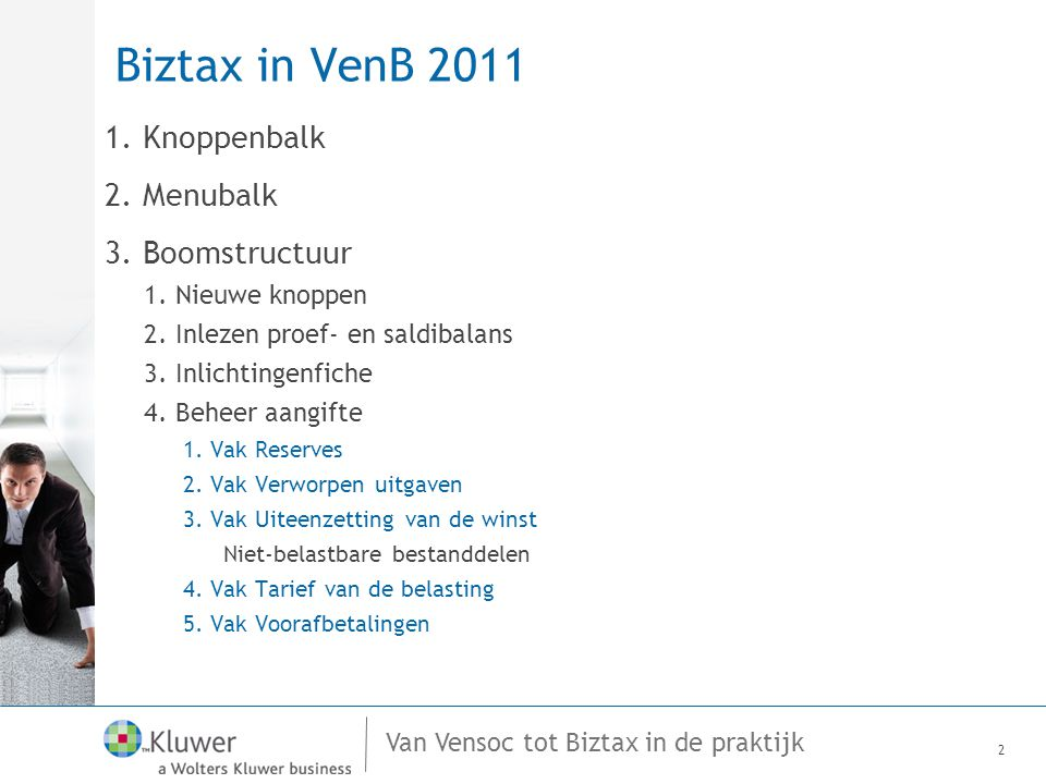Biztax in VenB 2011 1. Knoppenbalk 2. Menubalk 3. Boomstructuur