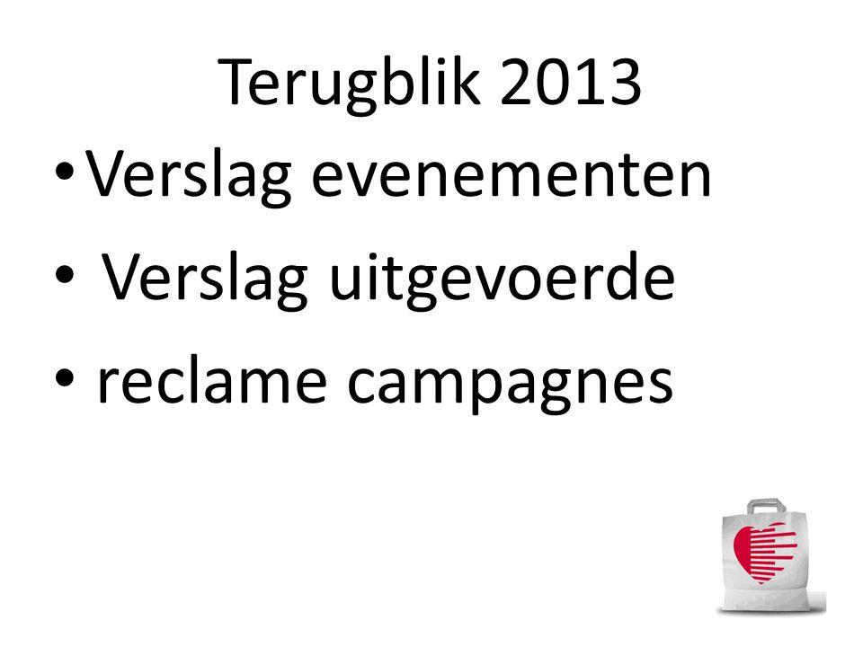 Verslag evenementen Verslag uitgevoerde reclame campagnes Terugblik 2013