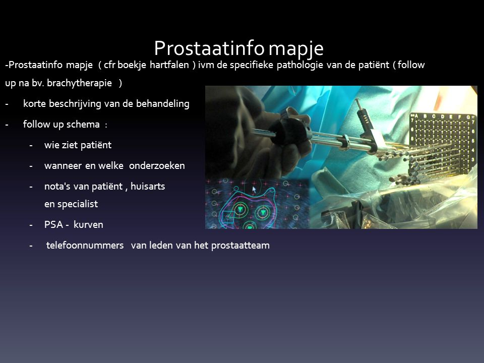Prostaatinfo mapje -Prostaatinfo mapje ( cfr boekje hartfalen ) ivm de specifieke pathologie van de patiënt ( follow up na bv. brachytherapie )