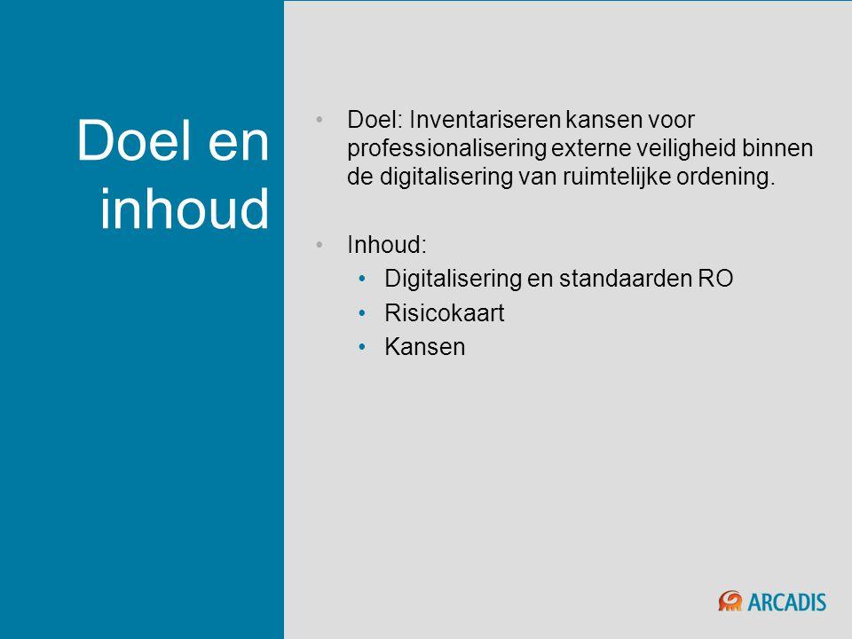 Doel en inhoud Doel: Inventariseren kansen voor professionalisering externe veiligheid binnen de digitalisering van ruimtelijke ordening.