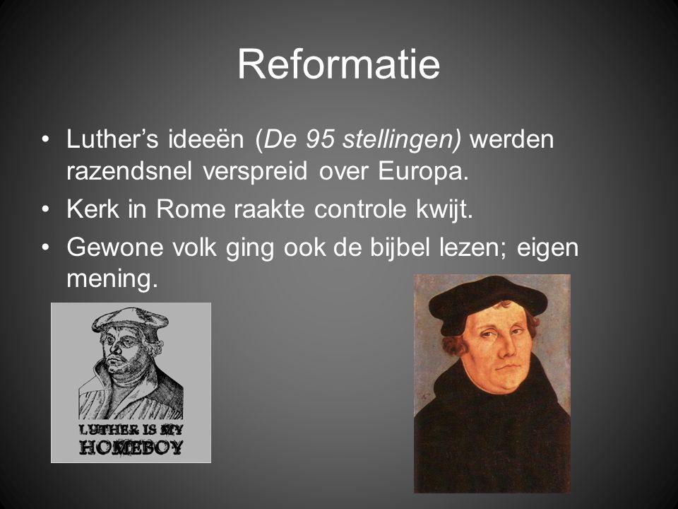 Reformatie Luther's ideeën (De 95 stellingen) werden razendsnel verspreid over Europa. Kerk in Rome raakte controle kwijt.