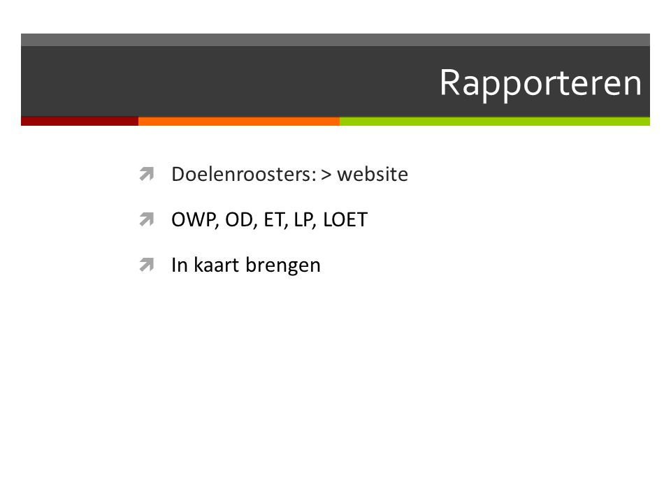 Rapporteren Doelenroosters: > website OWP, OD, ET, LP, LOET