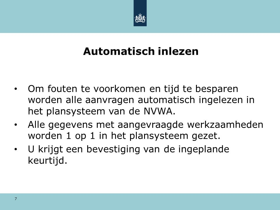 Automatisch inlezen Om fouten te voorkomen en tijd te besparen worden alle aanvragen automatisch ingelezen in het plansysteem van de NVWA.