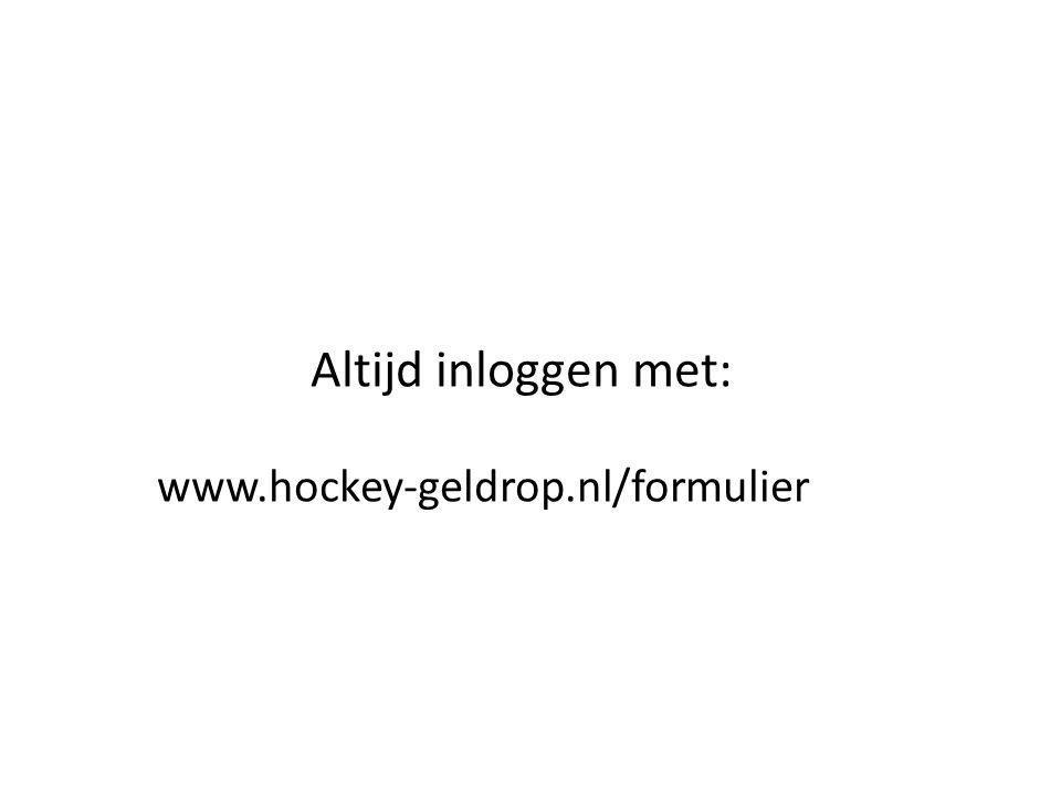 Altijd inloggen met: www.hockey-geldrop.nl/formulier
