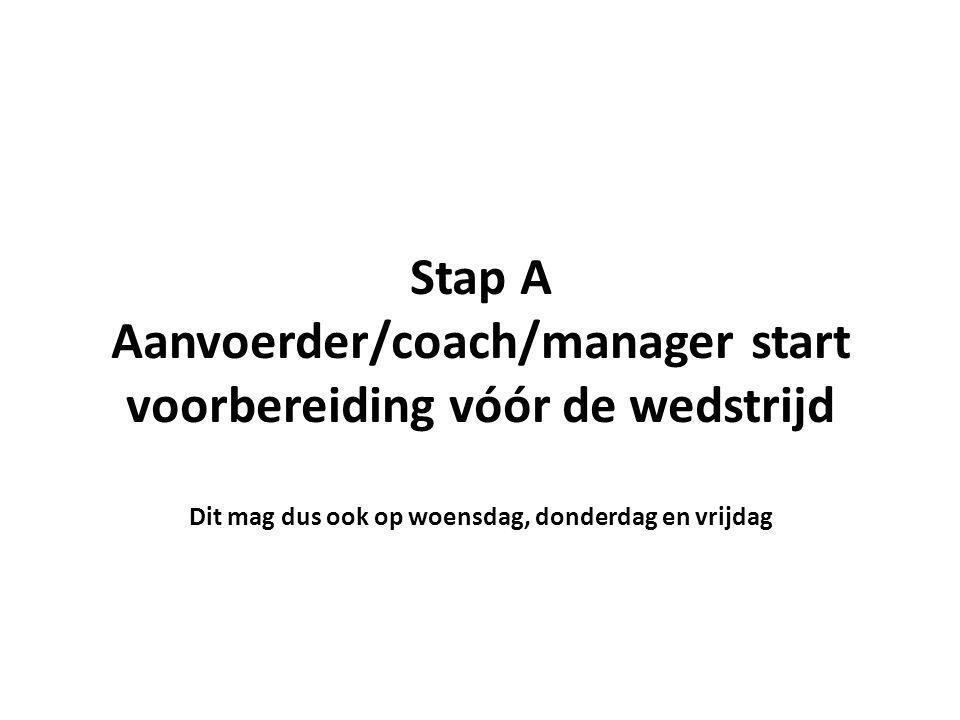 Stap A Aanvoerder/coach/manager start voorbereiding vóór de wedstrijd