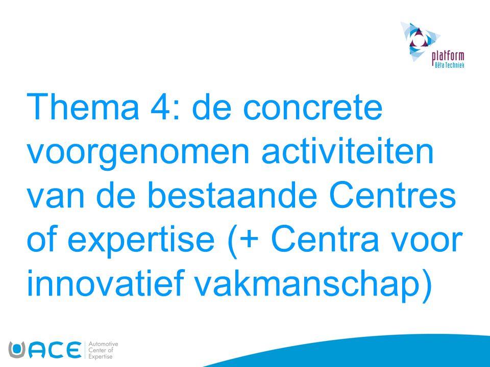 Thema 4: de concrete voorgenomen activiteiten van de bestaande Centres of expertise (+ Centra voor innovatief vakmanschap)