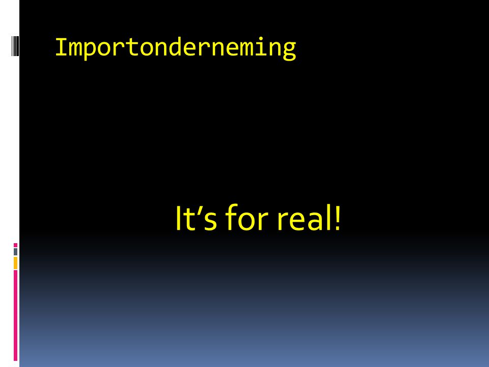 Importonderneming It's for real!