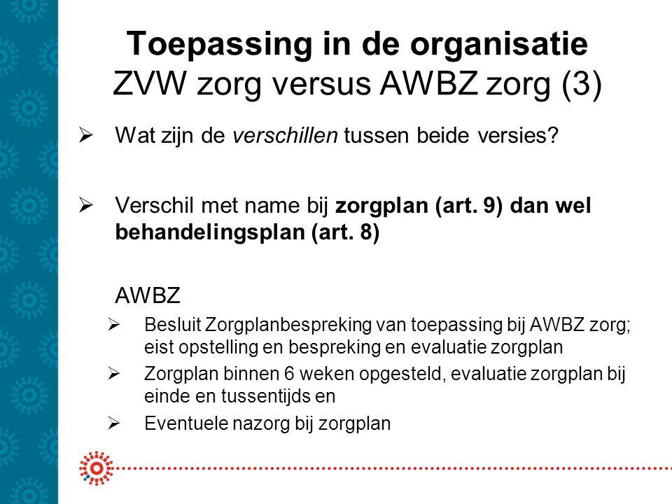 Toepassing in de organisatie ZVW zorg versus AWBZ zorg (3)