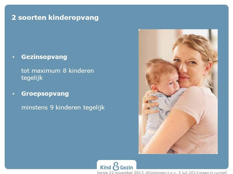 2 soorten kinderopvang Gezinsopvang tot maximum 8 kinderen tegelijk
