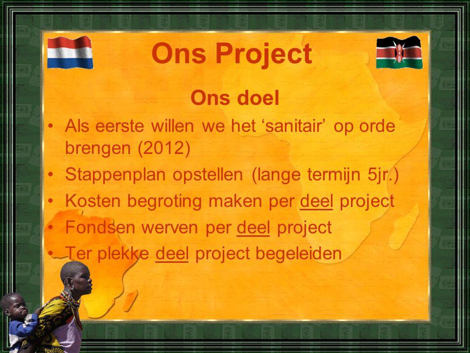 Ons Project Ons doel. Als eerste willen we het 'sanitair' op orde brengen (2012) Stappenplan opstellen (lange termijn 5jr.)