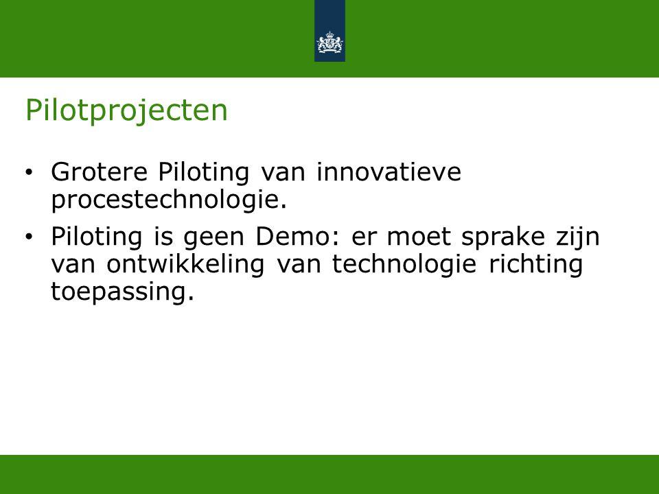 Pilotprojecten Grotere Piloting van innovatieve procestechnologie.