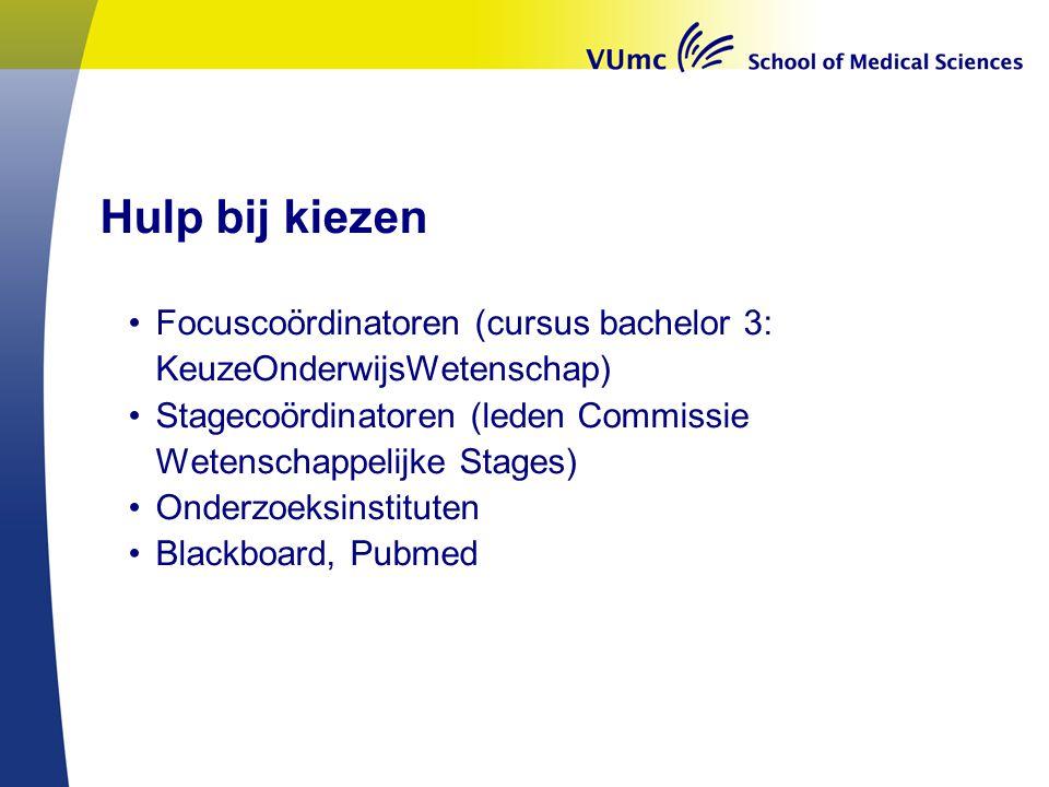 Hulp bij kiezen Focuscoördinatoren (cursus bachelor 3: KeuzeOnderwijsWetenschap) Stagecoördinatoren (leden Commissie Wetenschappelijke Stages)