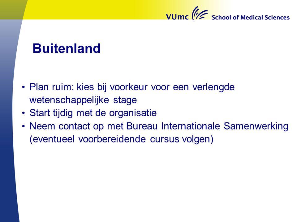 Buitenland Plan ruim: kies bij voorkeur voor een verlengde wetenschappelijke stage. Start tijdig met de organisatie.