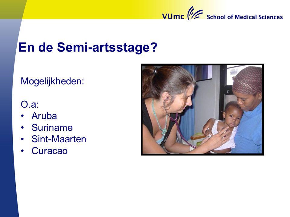 En de Semi-artsstage Mogelijkheden: O.a: Aruba Suriname Sint-Maarten