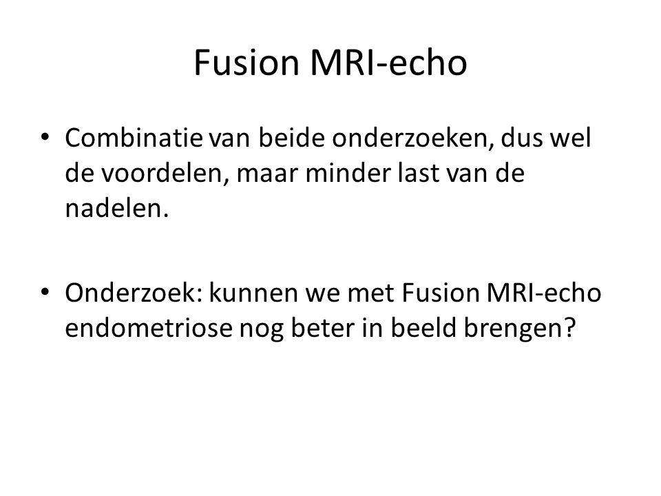 Fusion MRI-echo Combinatie van beide onderzoeken, dus wel de voordelen, maar minder last van de nadelen.
