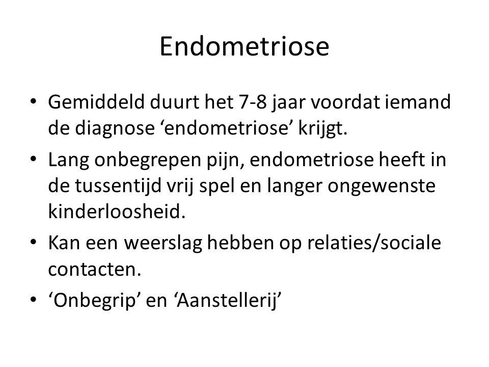 Endometriose Gemiddeld duurt het 7-8 jaar voordat iemand de diagnose 'endometriose' krijgt.