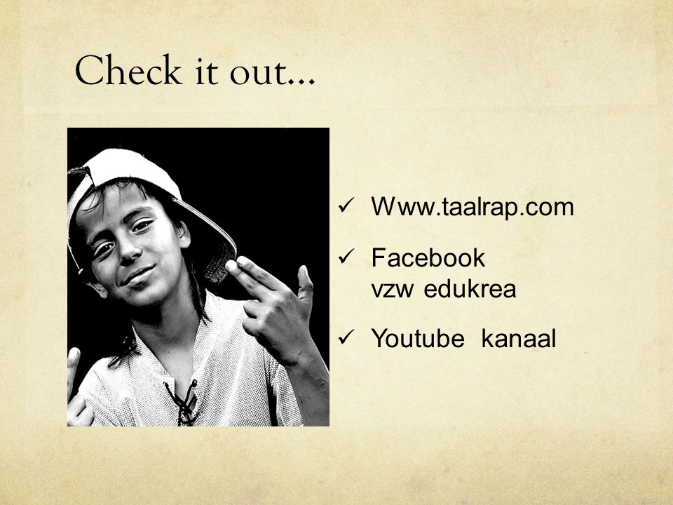 Check it out… Www.taalrap.com Facebook vzw edukrea Youtube kanaal